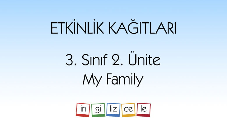 3 Sinif 2 Unite My Family Etkinlik Kagitlari Ingilizcele